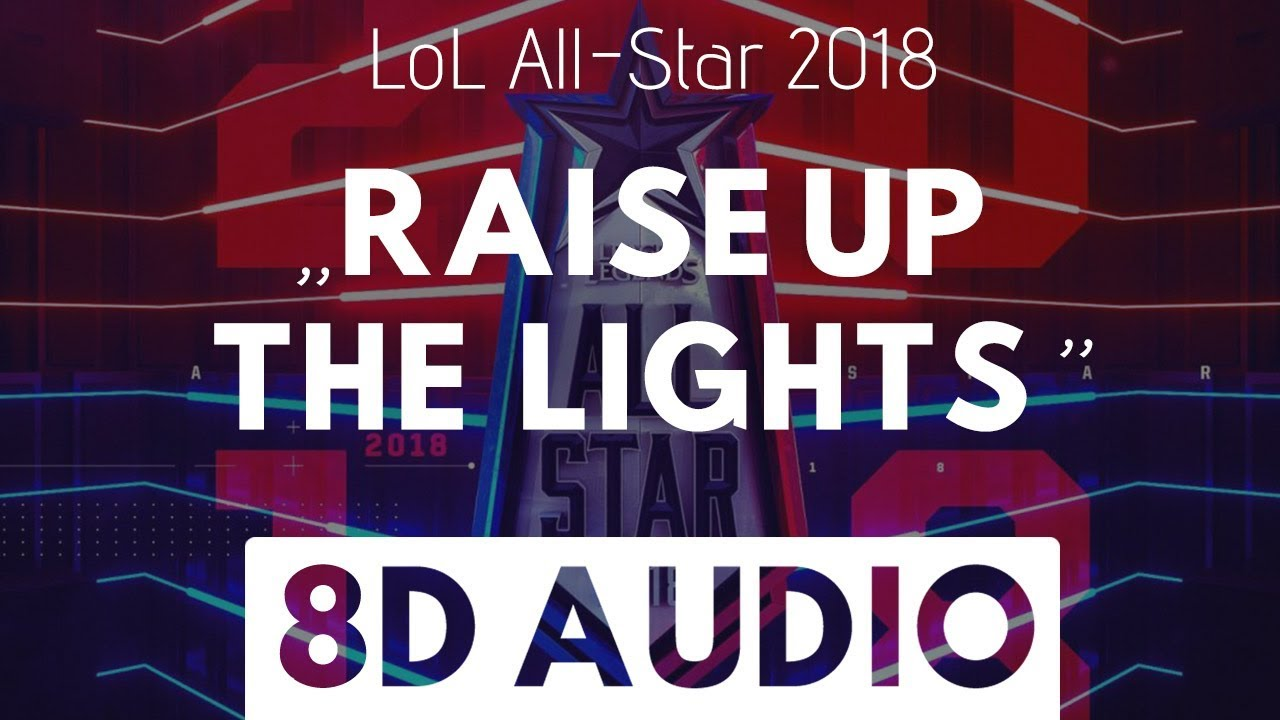 LoL All-Star 2018 - Raise Up The Lights (8D AUDIO)
