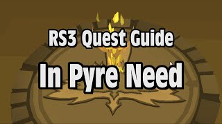 RS3: In Pyre Need Quest Guide - RuneScape