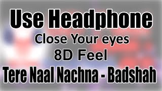 Use Headphone Tere Naal Nachna BADSHAH 8D Audio with 8D Feel.mp3