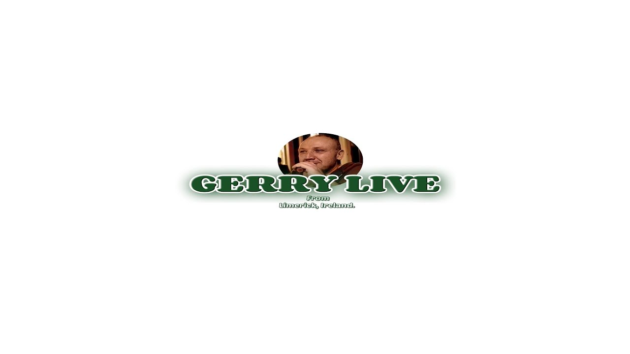 GERRY LIVE FROM LIMERICK