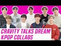 Cravity Reveals Dream Kpop Collab: BTS, Monsta X, Seventeen & More