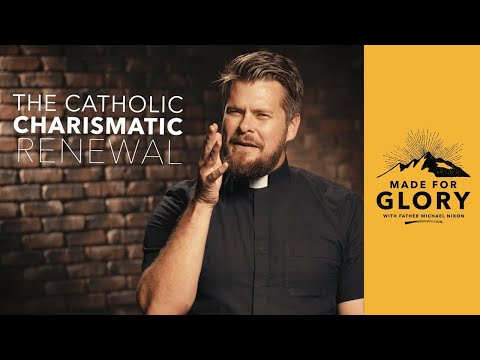 Made For Glory // The Catholic Charismatic Renewal