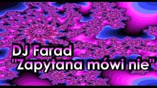 DJ Farad - Zapytana mówi nie