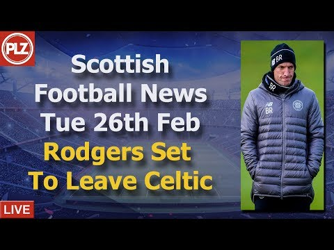 Rodgers Set To Leave Celtic – Tuesday 26th February – PLZ Scottish Football News