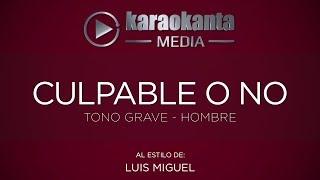Karaokanta - Luis Miguel - Culpable o no - ( Tono Grave - Hombre )