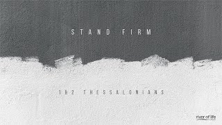 1 Thessalonians: Stand Firm, Part 12
