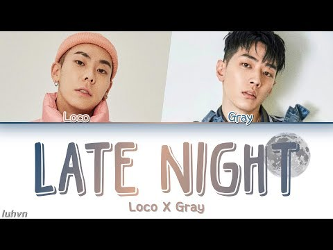 Loco(로꼬) & GRAY(그레이) - 'Late Night' LYRICS [HAN|ROM|ENG] 가사
