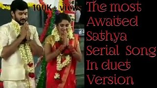 The most awaited SATHYA serial song in duet version 🎶🎵
