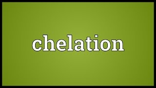 Chelation Meaning