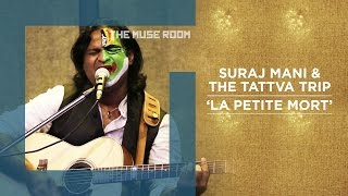 La Petite Mort - Suraj Mani & The Tattva Trip - The Muse Room