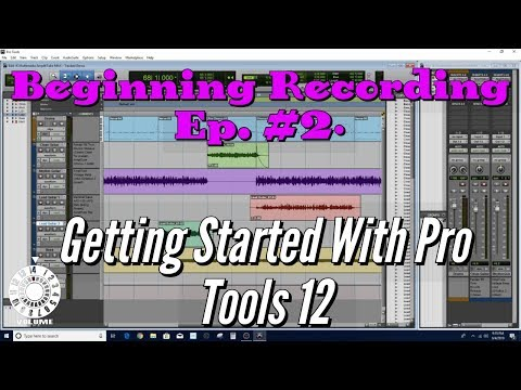 Beginning Recording Ep. #2:  Getting Started With Pro Tools 12