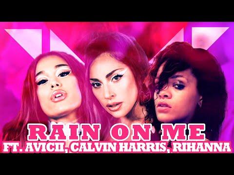 LADY GAGA, ARIANA GRANDE - Rain On Me ft. AVICII, RIHANNA, CH (We Found Love/Wake Me Up MASHUP)