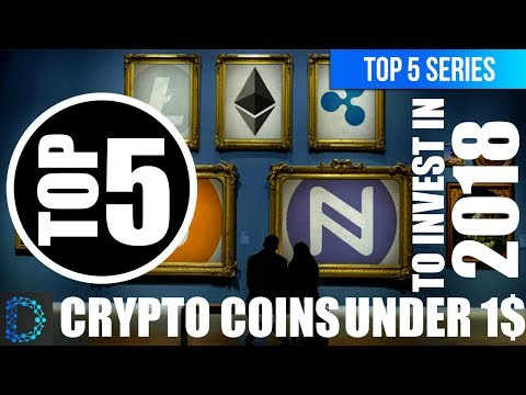 TOP 5 CRYPTO COINS UNDER 1$ USD (PART 1) || BEST CRYPTOCURRENCY INVESTMENTS FOR 2018 | TOP PICKS