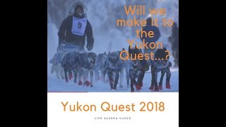 Running out of Gas during Yukon Quest 2018 | Dog Sled Race | Live Alaska Vlogs