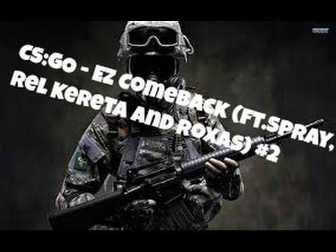 CS:GO - Ez Comeback (Ft.Spray, Rel Kereta And Roxas) #2