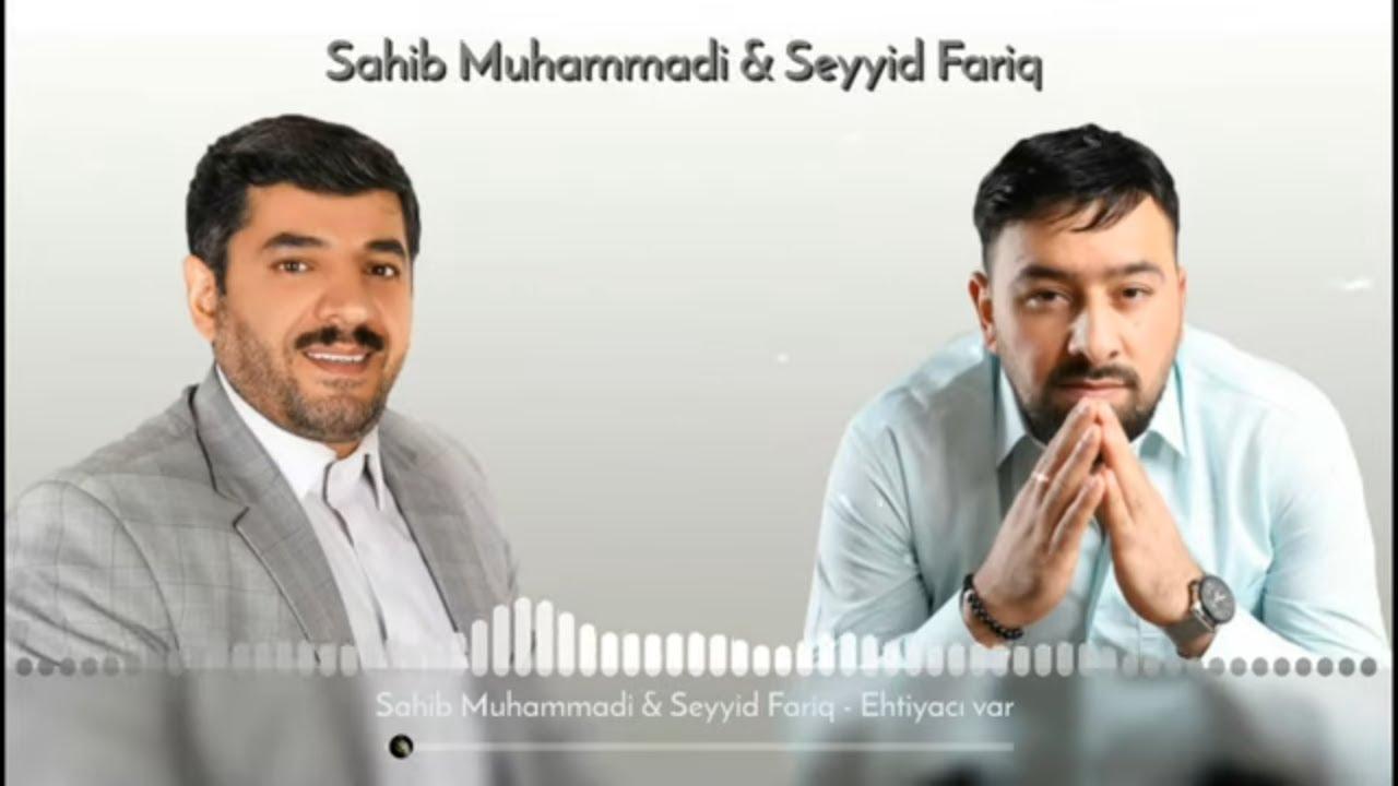 Sahib Muhammadi & Seyyid Fariq - Ehtiyaci var