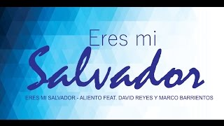 Eres mi Salvador - Aliento Feat. David Reyes & Marco Barrientos (LETRA)