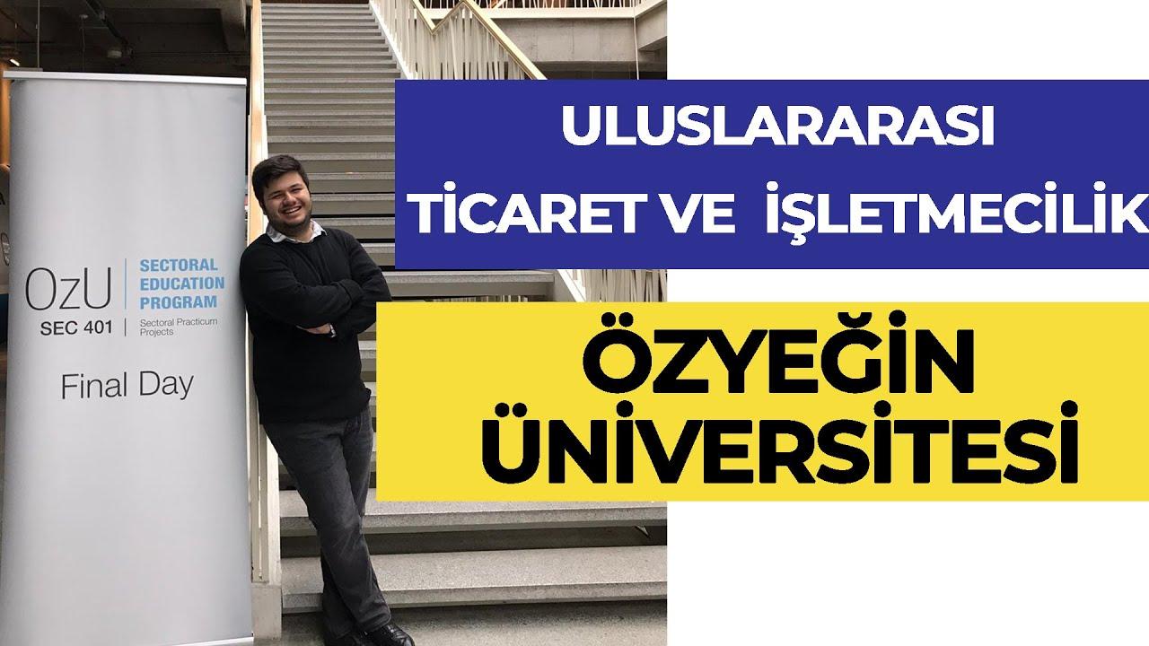 Özyeğin Üniversitesi - Uluslararası İşletmecilik ve Ticaret Okumak! / Hangi Üniversite Hangi Bölüm