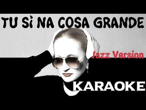 Tu sì 'na cosa grande (KARAOKE) Jazz Version