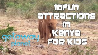 10 Fun Attractions in Kenya, for Kids