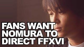 Fans Want Tetsuya Nomura To Direct Final Fantasy XVI