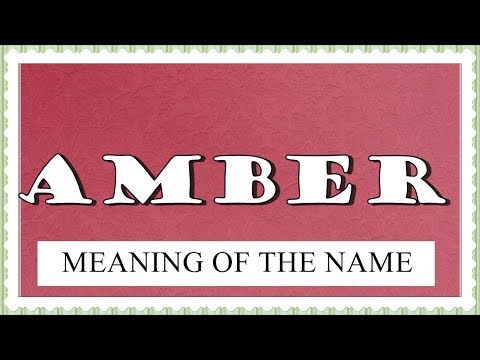 NAME AMBER- FUN FACTS AND MEANING OF THE NAME
