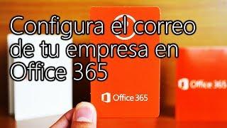 configurar el correo de office 365 para empresas con nuestro dominio todo sobre office