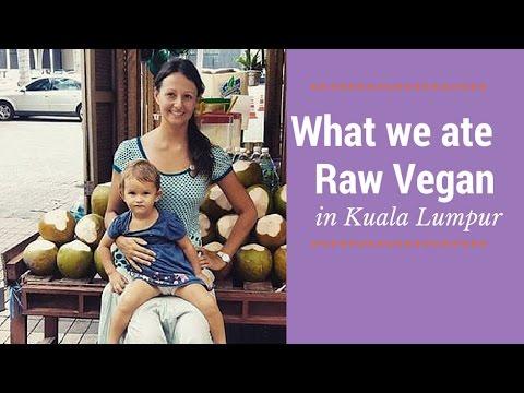 Vegan Mukbang In Kuala Lumpur And What Our Raw Vegan Toddler Ate