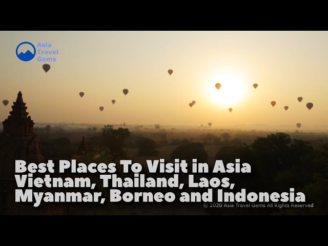 Best Places To Visit in Asia - Northern Vietnam Thailand Laos Myanmar Malaysia Borneo and Indonesia