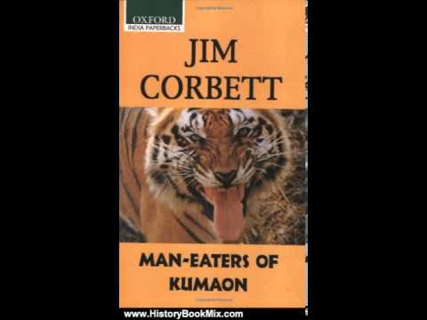 History Book Review: Man-Eaters of Kumaon (Oxford India Paperbacks) by Jim Corbett