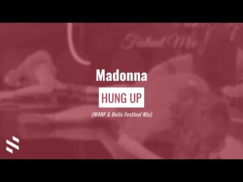 Madonna - Hung Up (M4NF & Helix Festival Mix)