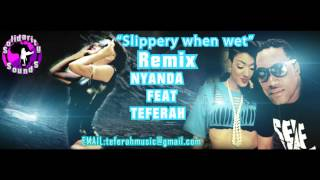 Slippery when wet( in the middle)Remix  Nyanda feat Teferah