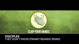 Disciples They Don T Know Franky Rizardo Remix
