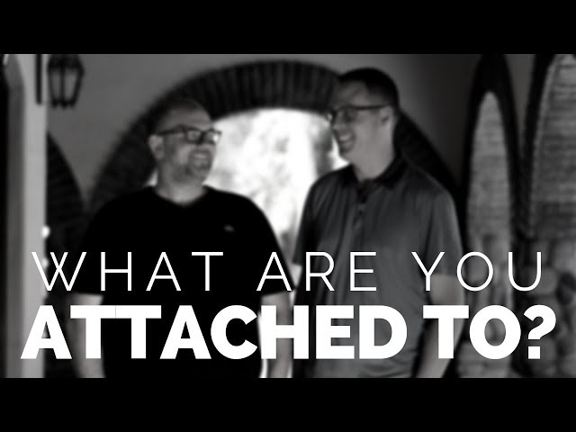 What Are You Attached To?
