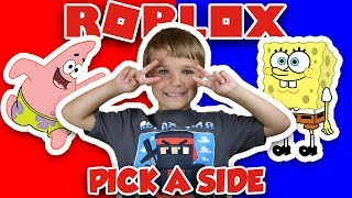 PICK A SIDE IN ROBLOX | WOULD YOU RATHER BE SPONGEBOB ODER PATRICK