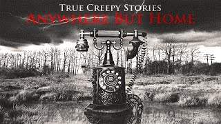 5 TRUE Creepy Stories: Anywhere But Home