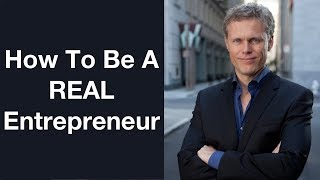 How To Be A Real Entrepreneur So You Can Be Free
