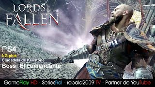 Lords of the Fallen PS4. NG+ - Ciudadela de Keystone. (Paso a paso) Boss: El comandante | SeriesRol
