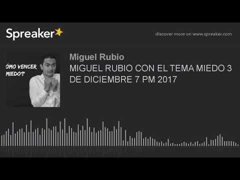 MIGUEL RUBIO CON EL TEMA MIEDO 3 DE DICIEMBRE 7 PM 2017 (part 4 of 4, made with Spreaker)