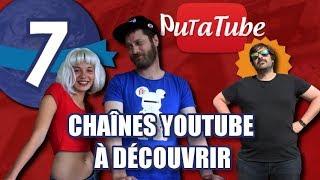 7 chaînes YouTube recommandées par LE PUTACLIC
