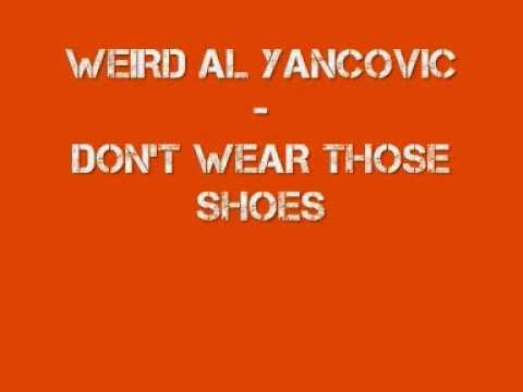 Weird Al Yancovic - Please Don't Wear Those Shoes WITH LYRICS