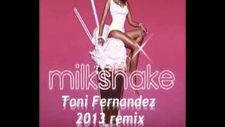 TONI FERNANDEZ  - MILKSHAKE 2013 REMIX [FREE DOWNLOAD]
