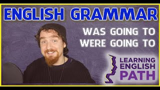English Grammar Lesson: 'was going to' and 'were going to'