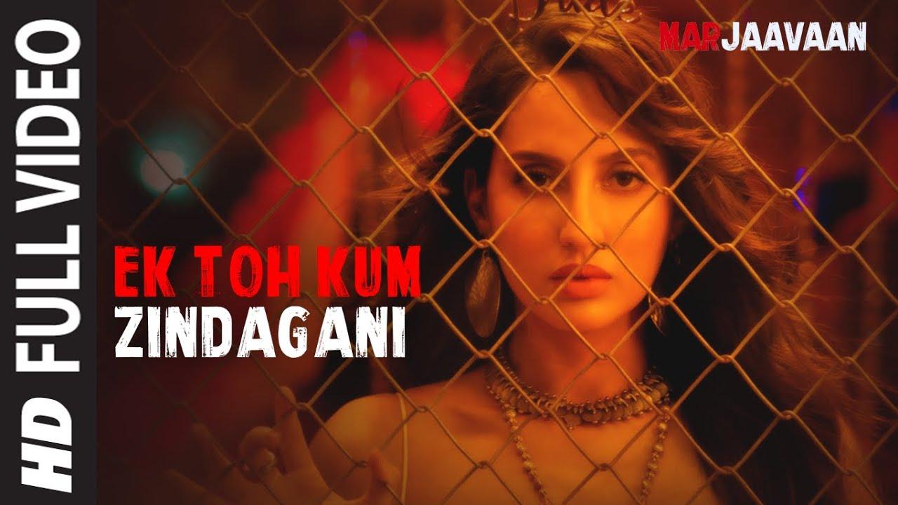Full Video: Ek Toh Kum Zindagani | Marjaavaan  | Nora Fatehi | Tanishk B, Neha K, Yash N