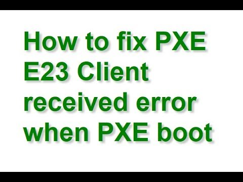 How to fix PXE E23 Client received error when PXE boot