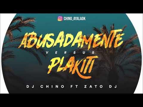 Abusadamente VS Plakiti - DJ CHINO ✘ ZATO DJ