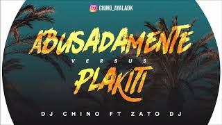 Abusadamente VS Plakiti - DJ CHINO AYALA ✘ ZATO DJ