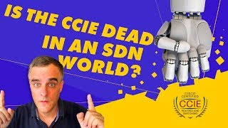 The CCIE is dead in an SDN world! Right?