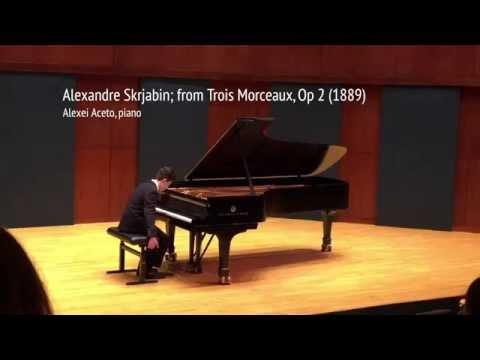 Alexander Skrjabin; from Trois Morceaux, Op 2 (1889) Alexei Aceto, piano