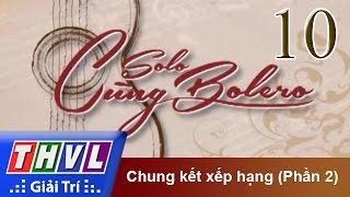 THVL | Solo cùng Bolero 2014 - Chung kết xếp hạng (Phần 2)